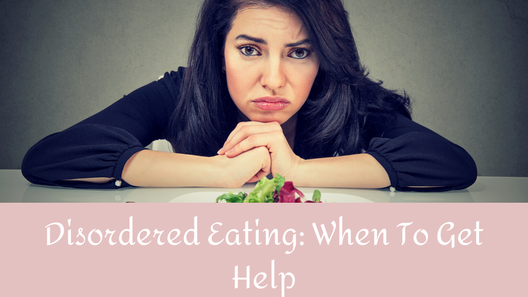 Disordered Eating: when To get help | Nutrition and Therapy