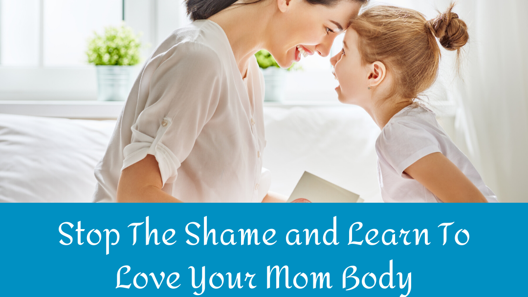mom and daughter | Stop the Shame and Learn to Love Your Mom Body | Nutrition and Therapy