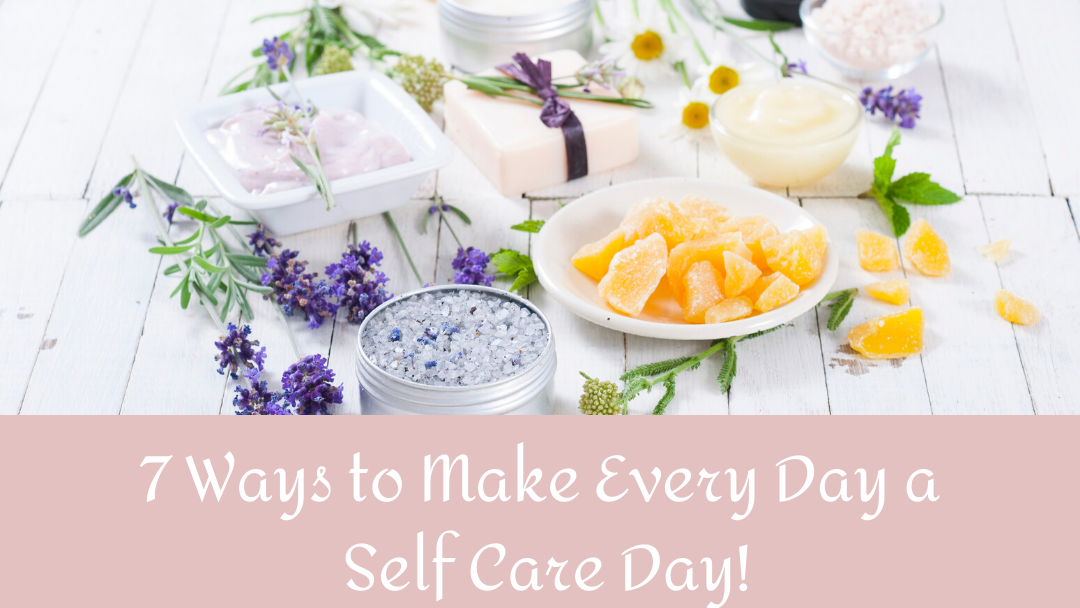 Make Every Day Self Care Day | Nutrition and Therapy