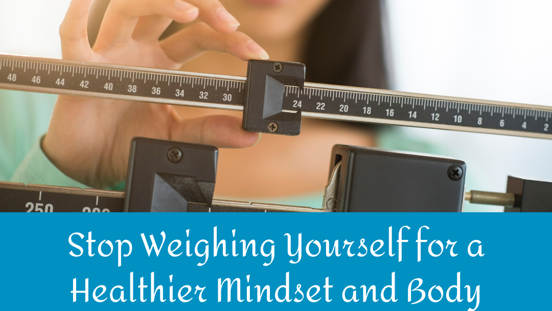 stop weighing yourself | Nutrition and Therapy